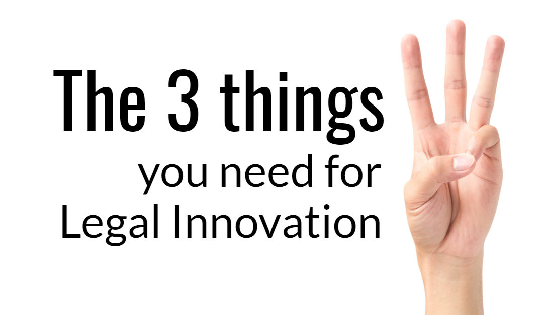 The 3 things you need for legal innovation